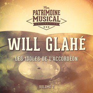 Les idoles de l'accordéon : Will Glahé, Vol. 2