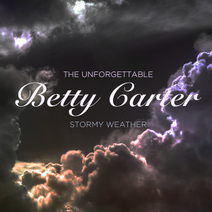 Stormy Weather - The Unforgettable Betty Carter