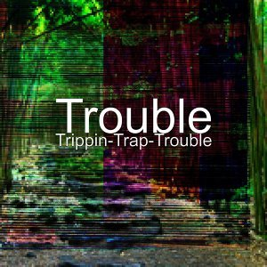 Trippin-Trap-Trouble