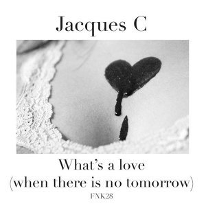 What's A Love (When There Is No Tomorrow)