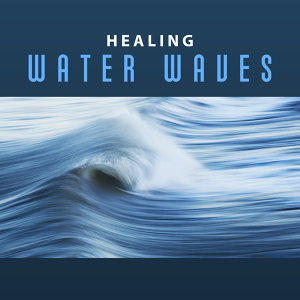 Healing Water Waves – Calming Sounds to Relax, Chilled Music, Rest a Bit, New Age Nature Sounds