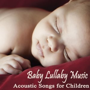 Baby Lullabye Music - Acoustic Songs for Children