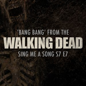 "Bang Bang (From ""The Walking Dead: Sing Me a Song"" (S7 E7))"