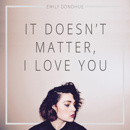 It Doesn't Matter, I Love You