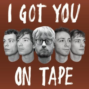 I Got You on Tape