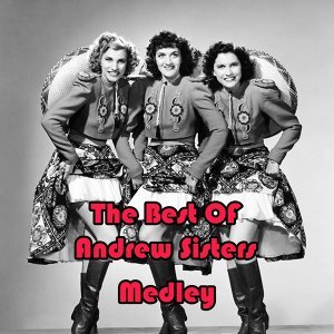 The Best of Andrew Sisters Medley: Rum and Coca-Cola / In the Mood / Sing Sing Sing / Don't Fence Me In / I Can Dream, Can't I? / Shoo-Shoo-Baby / Don't Sit Under the Apple Tree (With Anyone Else but Me) / Have I Told You Lately That I Love You / Bei Mir