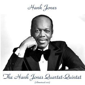 The Hank Jones Quartet-Quintet - Remastered 2017