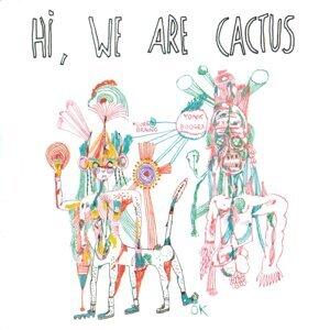 Hi, We Are Cactus