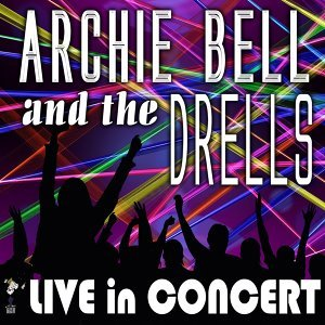 Archie Bell and the Drells - Live in Concert