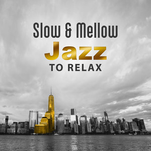 Slow & Mellow Jazz to Relax – Calming Sounds, Relaxing Piano Music, Easy Listening, Chilled Music, Rest with Jazz