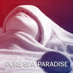 Pure Spa Paradise – The Best Instrumental Music for Spa, Spa Massage Relax, Ambient Music Relaxation
