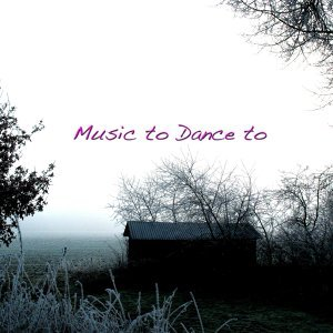 Music to Dance To