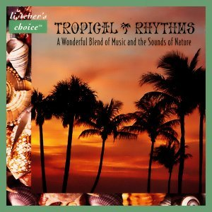 Tropical Rhythms - A Wonderful Blend of Music and the Sounds of Nature