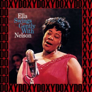 Ella Swings Gently with Nelson - Hd Remastered, Bonus Track Edition, Doxy Collection
