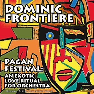 Pagan Festival: An Exotic Love Ritual for Orchestra - Original Album Plus Bonus Tracks