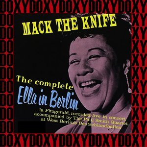 Mack the Knife - The Complete Ella in Berlin Concert - Hd Remastered Edition, Live, Doxy Collection
