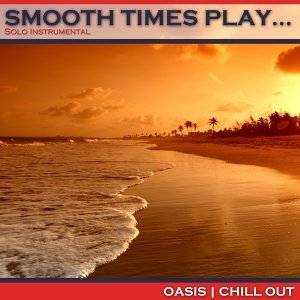 Smooth Times Play Oasis Chill Out