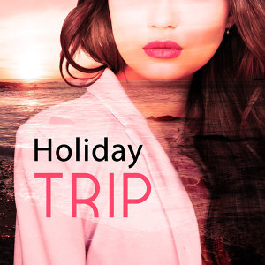 Holiday Trip – Chill Lounge, Deep Relax, Beach Party, Holiday Songs, Deep Meditation