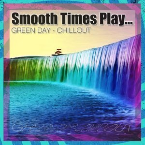 Smooth Times Play Green Day Chill Out
