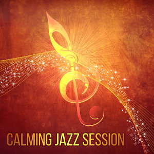 Calming Jazz Session – Instrumental Music for Relax, Mellow Jazz Sounds, Music for Restaurant, Serenity Tracks
