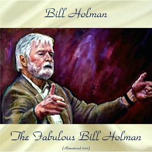 The Fabulous Bill Holman - Remastered 2017