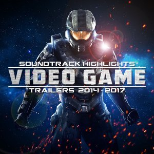 Soundtrack Highlights: Video Game Trailers 2014 - 2017