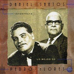 Daniel Santos Interpreta Lo Mejor de Pedro Flores
