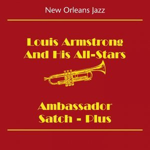 New Orleans Jazz & Dixieland Jazz - Louis Armstrong And His All-Stars - Ambassador Satch - Plus