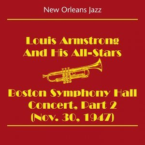 New Orleans Jazz & Dixieland Jazz - Louis Armstrong and His All-Stars - Boston Symphony Hall Concert Part 2 [Nov. 30, 1947]