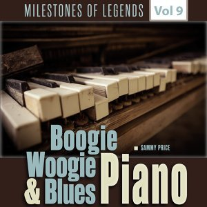 Milestones of Legends - Boogie Woogie & Blues Piano, Vol. 9