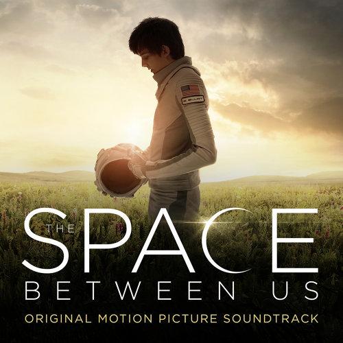 The Space Between Us (Original Motion Picture Soundtrack) (愛上火星男孩電影原聲帶) - Original Motion Picture Soundtrack
