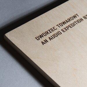 Dworzec Towarowy - An Audio Expedition by Werner Urban
