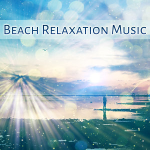 Beach Relaxation Music – Stress Relief with Chill Out Music, Sounds to Rest, Beach Lounge, Holiday Sounds