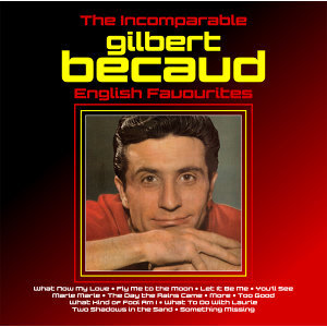 The Incomparable Gilbert Becaud  : English Favourites