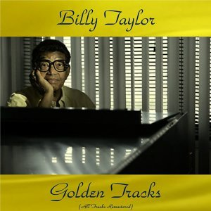 Billy Taylor Golden Tracks - All Tracks Remastered