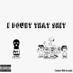 I Doubt That Shit (feat. Arcadia)