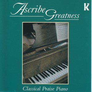 Ascribe Greatness - Classical Praise Piano - Instrumental