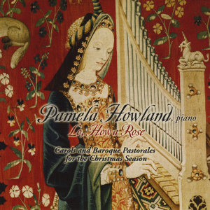 Lo, How a Rose:  Carols and Baroque Pastorales for the Christmas Season