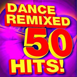 50 Dance Hits! Remixed