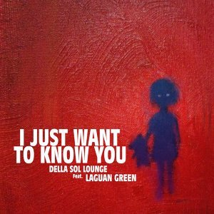 I Just Want To Know You (feat. Laguna Green)