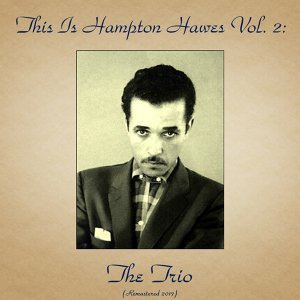 This Is Hampton Hawes Vol. 2: The Trio - Remastered 2017