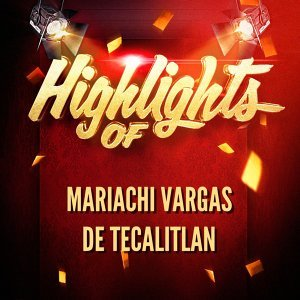 Highlights of Mariachi Vargas De Tecalitlan