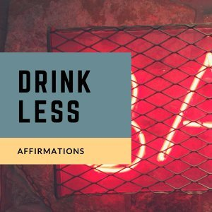 Drink Less Affirmations