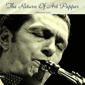 The Return of Art Pepper - Remastered 2017