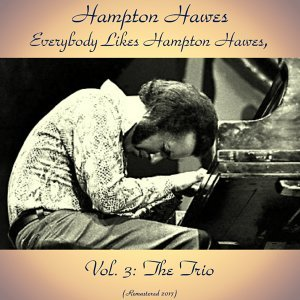 Everybody Likes Hampton Hawes, Vol. 3: The Trio - Remastered 2017