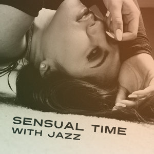 Sensual Time with Jazz – Romantic Evening, Mellow Jazz, Sexy Piano Music, Best Smooth Jazz for Relaxation