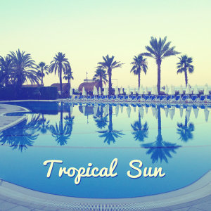 Tropical Sun – Chillout Music, Holiday Songs, Ibiza Lounge, Beach Party, Total Relax