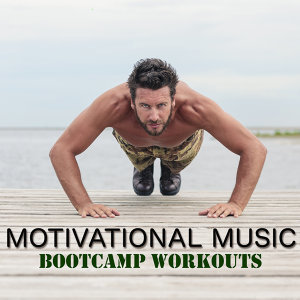 Motivational Music Bootcamp Workouts – Fast Workout Music for Weight Training, Body Building, Boot Camp & Running