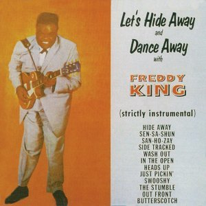 Let's Hide Away and Dance Away with Freddy King (Remastered)