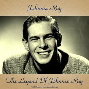 The Legend of Johnnie Ray - All Tracks Remastered 2017